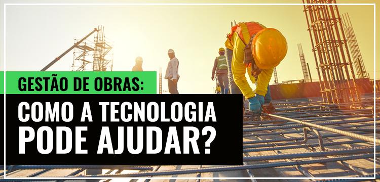 Grupo Lajes: Gestão de Obras: Como a Tecnologia Pode Ajudar?