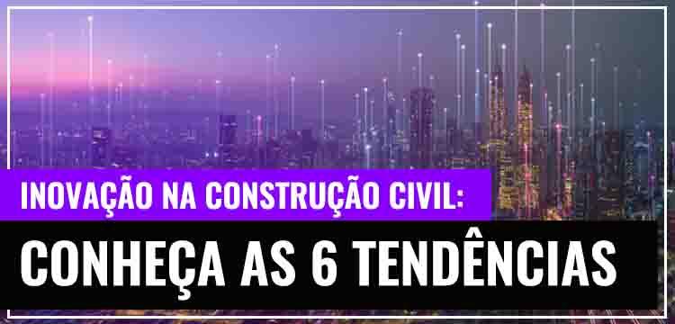 Grupo Lajes: Inovação na Construção Civil - Conheça as 6 Tendências