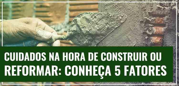 Grupo Lajes: Cuidados na Hora de Construir e Reformar: Conheça 5 Fatores