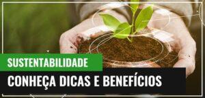 Sustentabilidade na Construção no Brasil - Conheça Dicas e Benefícios
