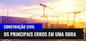 Construção Civil: Os Principais Erros Em Uma Obra