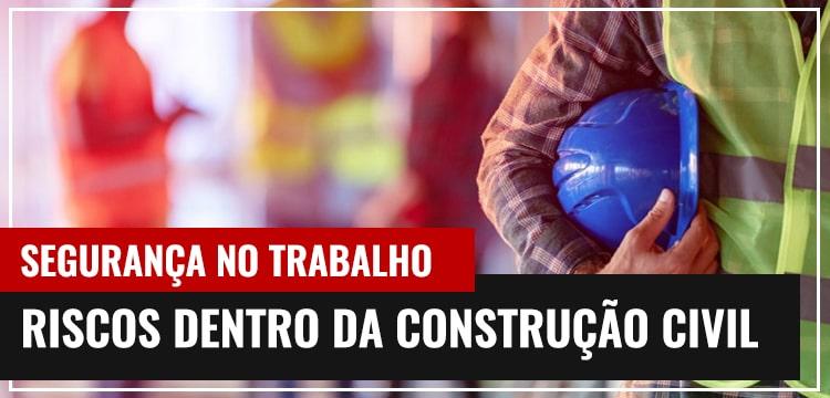 Segurança no Trabalho: Riscos Dentro da Construção Civil