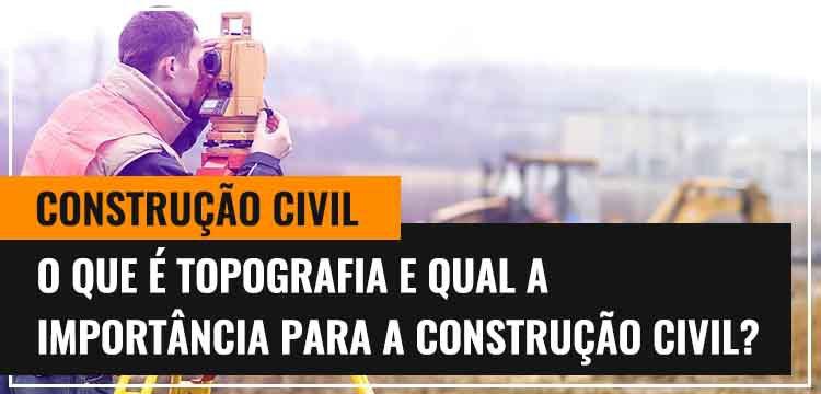 O que é Topografia e Qual a Importância para a Construção Civil